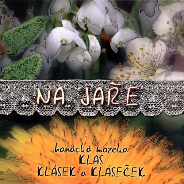 Hanácká mozeka Klas, Klásek a Kláseček: Na jaře (CD)